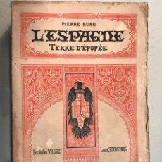 Libros antiguos: PIERRE SUAU L'ESPAGNE TERRE D'ÉPOPÉE. ESPAÑA TIERRA DE EPOPEYA. PARÍS, 1923.. Lote 243912415