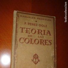 Libros antiguos: TEORÍA DE LOS COLORES. F. PÉREZ- DOLZ. MANUALES MESEGUER.. Lote 243991790