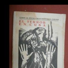 Libros antiguos: EL TERROR EN CUBA. NUESTRA OBRA. ADHESIONES PERSONALES. DIARIO DE LA TRAGEDIA.... COMITÉ DE JOVENES. Lote 244647240