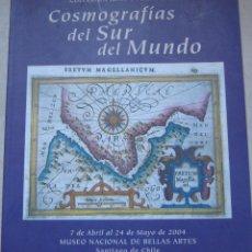 Libros antiguos: COSMOGRAFÌAS DEL SUR DEL MUNDO : 7 DE ABRIL AL 24 DE MAYO DE 2004 MARTINIC BEROS, MATEO - MARRAS,. Lote 244743090