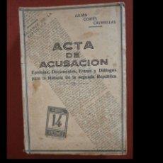 Libros antiguos: ACTA DE ACUSACION. EPISTOLAS, DOCUMENTOS, FRASES Y DIALOGOS PARA LA HISTORIA DE LA SEGUNDA REPÚBLICA. Lote 244809715
