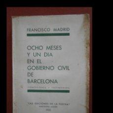 Libros antiguos: OCHO MESES Y UN DIA EN EL GOBIERNO CIVIL DE BARCELONA. (CONFESONES Y TESTIMONIOS). FRANCISCO MADRID.. Lote 244813390