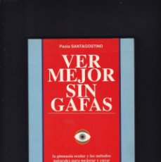 Libros antiguos: VER MEJOR SIN GAFAS - PAOLA SANTAGOSTINO - EDITORIAL DE VECCHI 1997. Lote 244834605