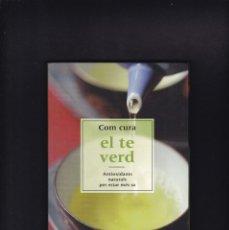 Libros antiguos: COM CURA EL TE VERD - CERCLE DE LECTORS 2005 & RBA LIBROS. Lote 244835635