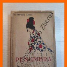 Libros antiguos: PENUMBRA .- NOVELAS DE SENTIMENTALISMO Y ZUMBONERIAS - E. RAMIREZ ANGEL. Lote 244873340