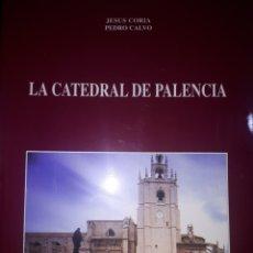 Livres anciens: LA CATEDRAL DE PALENCIA JESÚS CORIA PEDRO CALVO. Lote 245266565