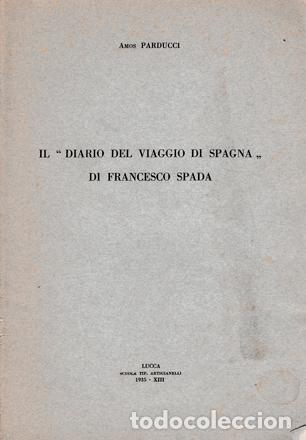 """AMOS PARDUCCI - IL """"DIARIO DEL VIAGGIO DI SPAGNA"""" DI FRANCESCO SPADA (Libros Antiguos, Raros y Curiosos - Historia - Otros)"""