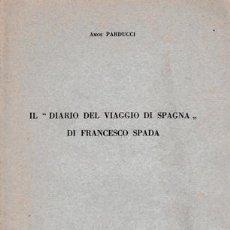 """Libros antiguos: AMOS PARDUCCI - IL """"DIARIO DEL VIAGGIO DI SPAGNA"""" DI FRANCESCO SPADA. Lote 245275650"""