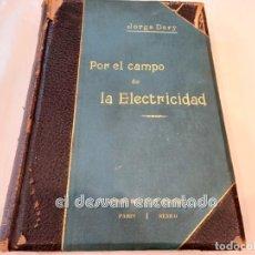 Libros antiguos: POR EL CAMPO DE LA ELECTRICIDAD. JORGE DARY. AÑO 1901. 451 PÁG. GRAN FORMATO. Lote 245442810