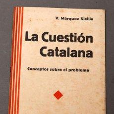 Libros antiguos: V. MÁRQUEZ SICILIA: LA CUESTION CATALANA , CONCEPTOS SOBRE EL PROBLEMA - 1931. Lote 245458775