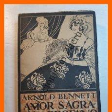 Libros antiguos: AMOR SAGRADO Y PROFANO .- NOVELA EN TRES EPISODIOS - ARNORLD BENNET. Lote 245715000