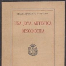 Libros antiguos: UNA JOYA ARTISTICA DESCONOCIDA - MANCHEÑO Y OLIVARES, MIGUEL - A-CA-3070. Lote 245977270