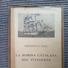 Libros antiguos: LA MARINA CATALANA DEL VUITCENTS. EMERENCIA ROIG. BARCINO 1929.. Lote 246063570