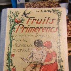 Libros antiguos: FRUITS PRIMERENCS-VIDES DELS SANTS-EN LA INFANTESA- 1934- ENVIO GRATUITO. Lote 246227430