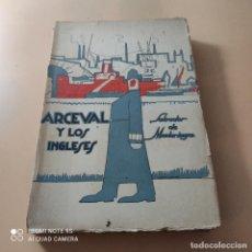 Libros antiguos: ARCEVAL Y LOS INGLESES. SALVADOR DE MADIARAGA. 1925. PAG. 265. INTONSO.. Lote 246438600