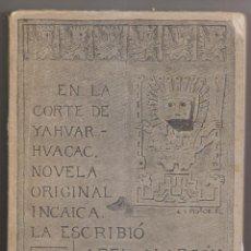 Libros antiguos: ABEL ALARCÓN: EN LA CORTE DE YAHUAR-HUACAC. NOVELA INCAICA. VALPARAÍSO, 1916. 1ª EDICIÓN. PERÚ. Lote 246584180