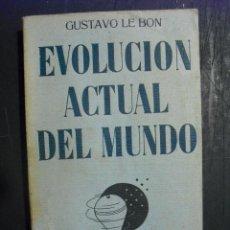 Libros antiguos: LA EVOLUCION ACTUAL DEL MUNDO ILUSIONES Y REALIDADES DR. GUSTAVO LE BON. Lote 247480650