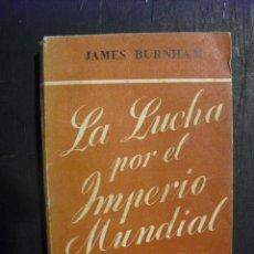 Libros antiguos: LA LUCHA POR EL IMPERIO MUNDIAL JAMES BURNHAM. Lote 247482250
