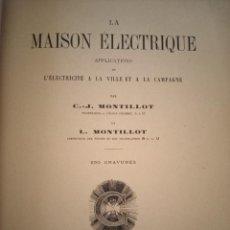 Libros antiguos: LIBRO ANTIGUO ELECTRICIDAD LA MAISON ÉLECTRIQUE APPLICATIONS DE L'ÉLECTRICITÉ A LA VILLE. Lote 247516900