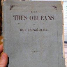 Libros antiguos: LOS TRES ORLEANS. POR DOS ESPAÑOLES. TRES ORLEANS. PUBLICADO POR GASPAR Y ROIG,, MADRID, (1869). Lote 248301235