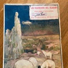 Libros antiguos: LOS NAUFRAGOS DEL GLACIAR - CORONEL IGNOTUS - BIBLIOTECA NOVELESCO-CIENTIFICA - 1923. Lote 253217810