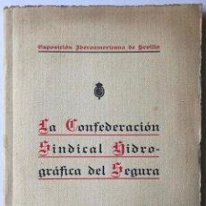 Livros antigos: EXPOSICIÓN IBEROAMERICANA DE SEVILLA. LA CONFEDERACION SINDICAL HIDROGRÁFICA DEL SEGURA. AÑO 1929. -. Lote 123268774