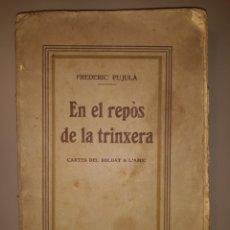 Libros antiguos: EN EL REPÒS DE LA TRINXERA. FREDERIC PUJULÀ. 1918. CARTES DEL SOLDAT A L'AMIC. Lote 254564005