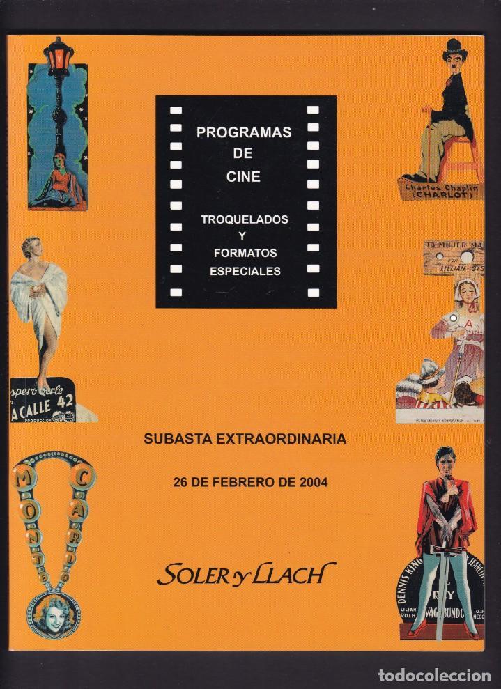 PROGRAMAS DE CINE - TROQUELADOS Y ESPECIALES - CATALOGO - SOLER Y LLACH / FEBRERO 2004 (Libros Antiguos, Raros y Curiosos - Bellas artes, ocio y coleccionismo - Otros)