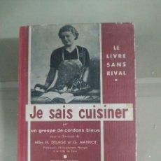 Libros antiguos: 1932. JE SAIS CUISINER - MILES H. DELAGE Y G. MATHIOT. ANTIGUO LIBRO DE COCINA EN FRANCÉS. Lote 254854600