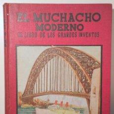 Libros antiguos: EL MUCHACHO MODERNO. LIBRO DE LOS GRANDES INVENTOS - BARCELONA 1935 - MUY ILUSTRADO. Lote 254918990