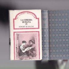 Libros antiguos: LA COMEDIA HUMANA IV - HONORÉ DE BALZAC - EDITORIAL AGUILAR 1990. Lote 255421215