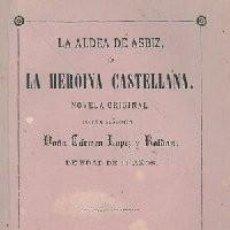 Libros antiguos: LA ALDEA DE ASBIZ O LA HEROINA CASTELLANA.- LÓPEZ Y ROLDÁN, CARMEN (NOVELA ORIGINAL POR LA SEÑORITA.. Lote 255460315