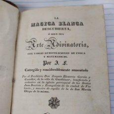 Livros antigos: LIBRO, LA MAGICA BLANCA DESCUBIERTA, O BIEN SEA ARTE ADIVINATORIA, POR J.F., AÑO 1833. Lote 255501055