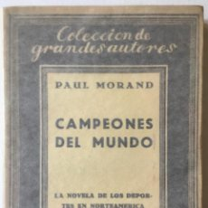 Libros antiguos: CRÓNICA DEL SIGLO XX. CAMPEONES DEL MUNDO. - MORAND, PAUL.. Lote 123221151