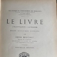 Libros antiguos: BOUCHOT, HENRI. LE LIVRE. L'ILLUSTRATION. LA RELIEURE.. Lote 257624845