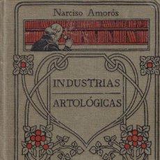 Libros antiguos: INDUSTRIAS ARTOLOGICAS - NARCISO AMORÓS - MANUALES GALLACH - PRINCIPIOS S. XX. Lote 257634900