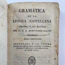 Libros antiguos: L-1921. GRAMATICA DE LA LENGUA CASTELLANA, DIRIGIDA A LAS ESCUELAS POR D.JOSEP PABLO BALLOT. 1822.. Lote 257657260