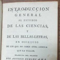 Libros antiguos: ANTONIO ROBLES A.M.B. INTRODUCCION GENERAL AL ESTUDIO DE LAS CIENCIAS Y DE LAS BELLAS LETRAS 1790 ZW. Lote 257688255