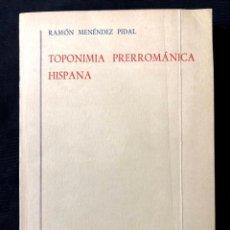 Livros antigos: TOPONIMIA PRERROMÁNICA HISPANA. RAMÓN MENÉNDEZ PIDAL. MADRID. EDITORIAL GREDOS. 1968.. Lote 260269495