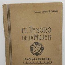 Libros antiguos: EL TESORO DE LA MUJER. LA AGUJA Y EL DEDAL. ANGELA E. SCHIANO. BUENOS AIRES, 1921 (ARTE LABORES). Lote 260713890