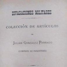 Livros antigos: DIVAGACIONES MILITARES. COLECCIÓN DE ARTÍCULOS DE JULIO GONZÁLEZ PARRADO. MANILA 1886. FIRMADA AUTOR. Lote 260740300