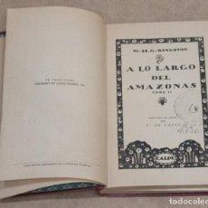 Libros antiguos: A LO LARGO DEL AMAZONAS. TOMO II. W. H. G. KINGSTON. CALPE. 1921.. Lote 260742310