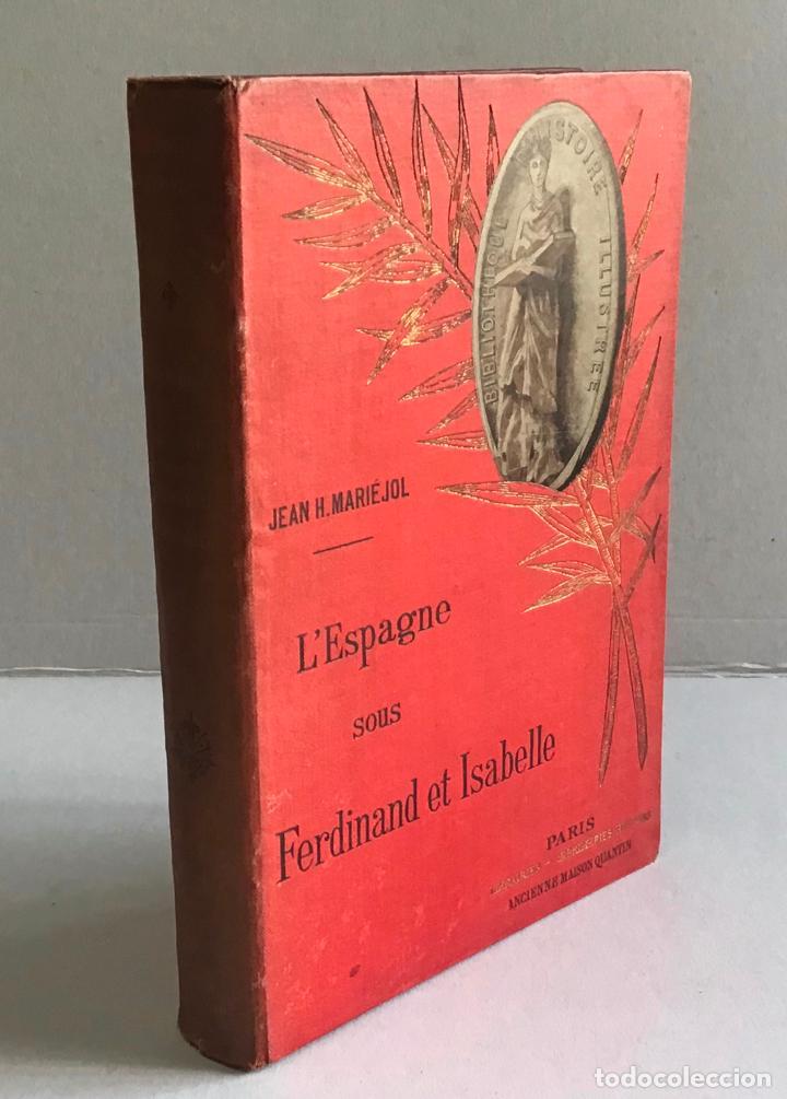 L'ESPAGNE SOUS FERDINAND ET ISABELLE. LE GOUVERNEMENT, LES INSTITUTIONS ET LES MOEURS. - MARIEJOL, J (Libros Antiguos, Raros y Curiosos - Historia - Otros)