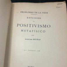 Libros antiguos: ESTUDIOS DE POSITIVISMO METAFÍSICO. NARCISO MUÑIZ. PROBLEMAS DE LA VIDA. BILBSO 1911. Lote 261272420
