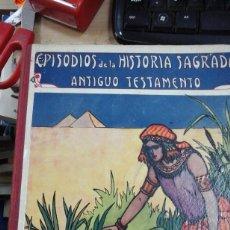 Libros antiguos: EPISODIOS DE LA HISTORIA SAGRADA. ANTIGUO TESTAMENTO (BARCELONA, 1917). Lote 261827420