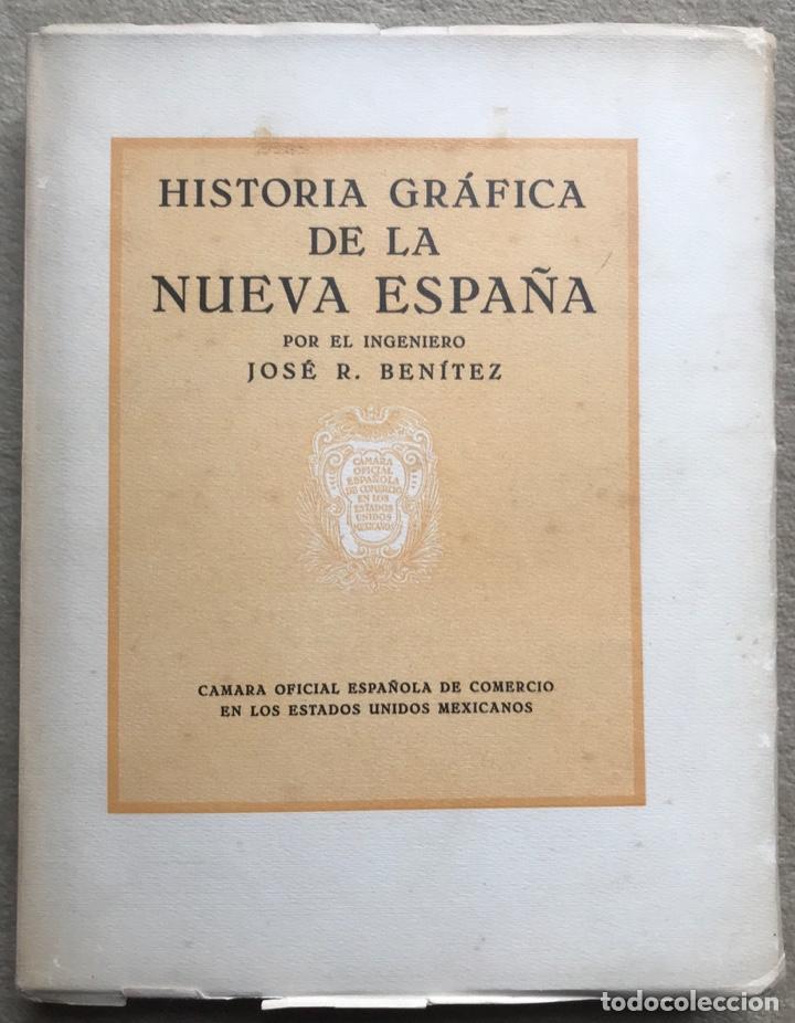 HISTORIA GRÁFICA DE LA NUEVA ESPAÑA - POR EL INGENIERO JOSÉ R. BENÍTEZ - MÉXICO - BARCELONA, 1929 (Libros Antiguos, Raros y Curiosos - Historia - Otros)
