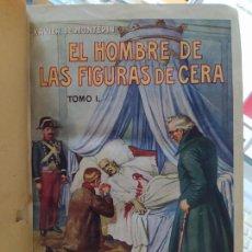 Libros antiguos: EL HOMBRE DE LAS FIGURAS DE CERA, XAVIER MONTEPIN, EDITORIAL SOPENA, OBRA COMPLETA, 1932. Lote 262025055
