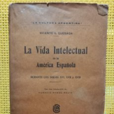 Libros antiguos: VICENTE G. QUESADA - LA VIDA INTELECTUAL EN LA AMÉRICA ESPAÑOLA (SIGLOS XVI, XVII Y XVIII) - 1917. Lote 262337000