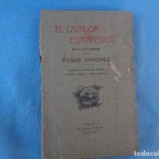 Libros antiguos: EL CAZADOR ESTRATÉGICO EN LA CAZA MENOR, ROQUE SÁNCHEZ. MURCIA 1910. Lote 262337455
