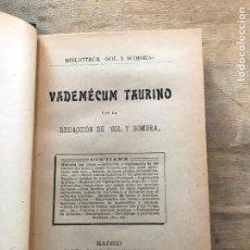 Libros antiguos: VADEMÉCUM TAURINO. POR LA REDACCIÓN DE SOL Y SOMBRA. (1909).. Lote 262380085